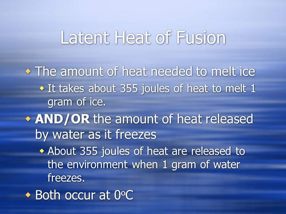 Latent Heat of Fusion The amount of heat needed to melt ice