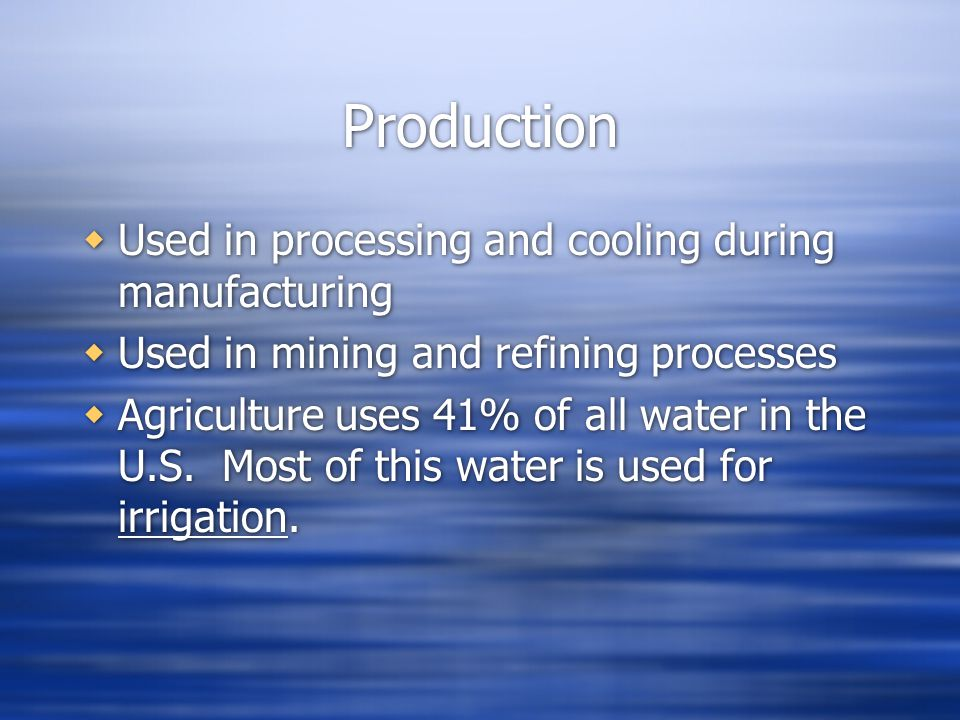 Production Used in processing and cooling during manufacturing
