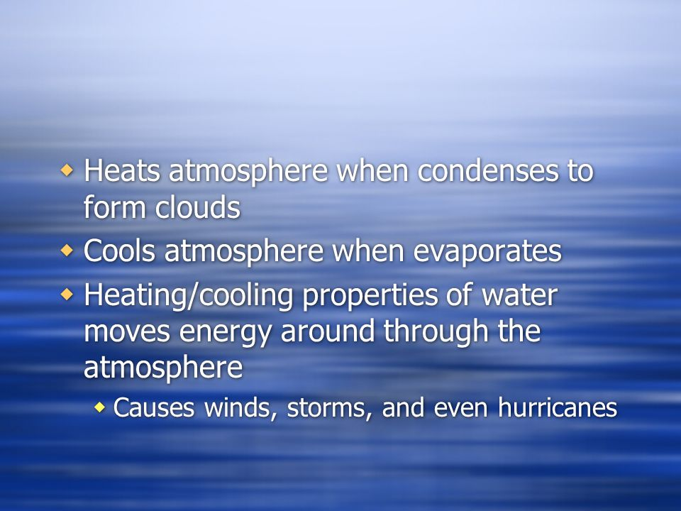 Heats atmosphere when condenses to form clouds