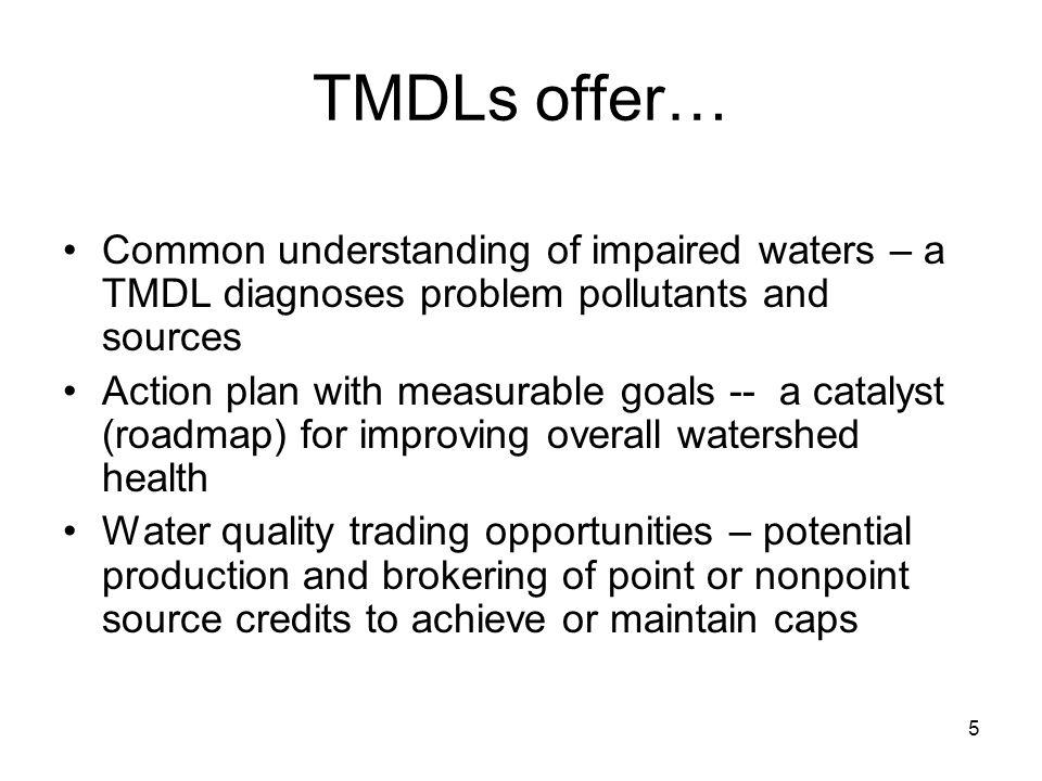 TMDLs offer… Common understanding of impaired waters – a TMDL diagnoses problem pollutants and sources.