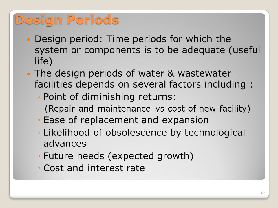 Design Periods Design period: Time periods for which the system or components is to be adequate (useful life)
