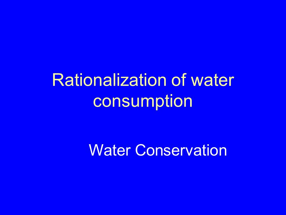 Rationalization of water consumption