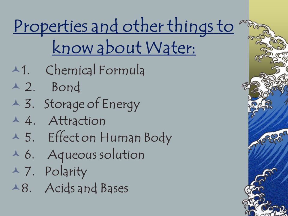 Properties and other things to know about Water: