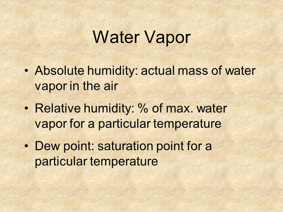 Water Vapor Absolute humidity: actual mass of water vapor in the air