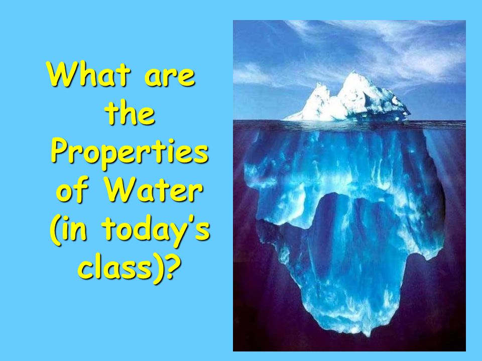 What are the Properties of Water (in today's class)