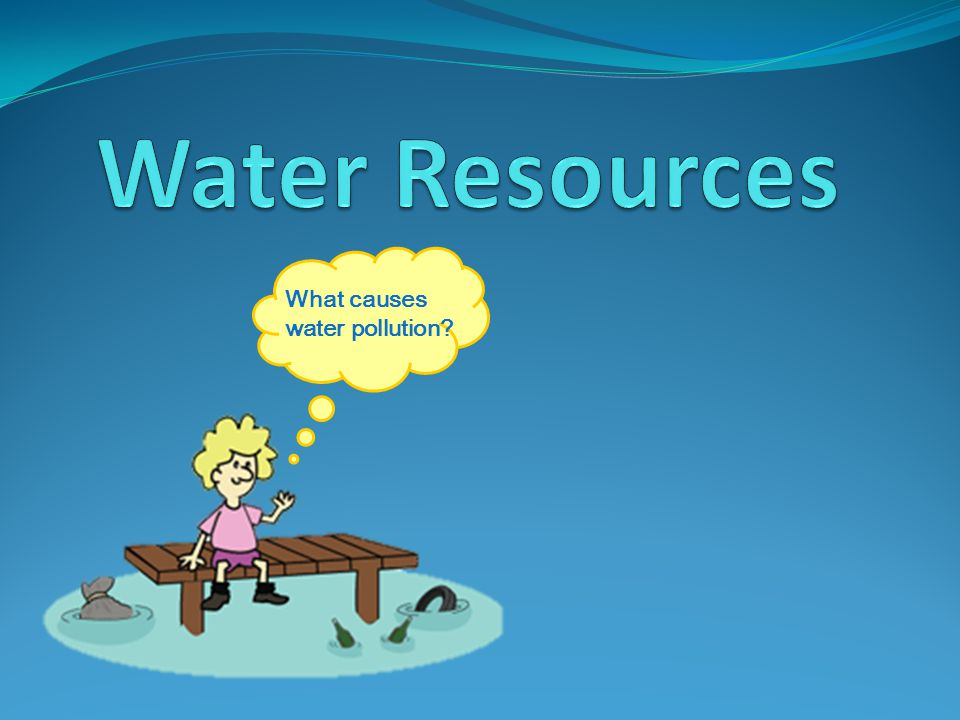 Water Resources What causes water pollution