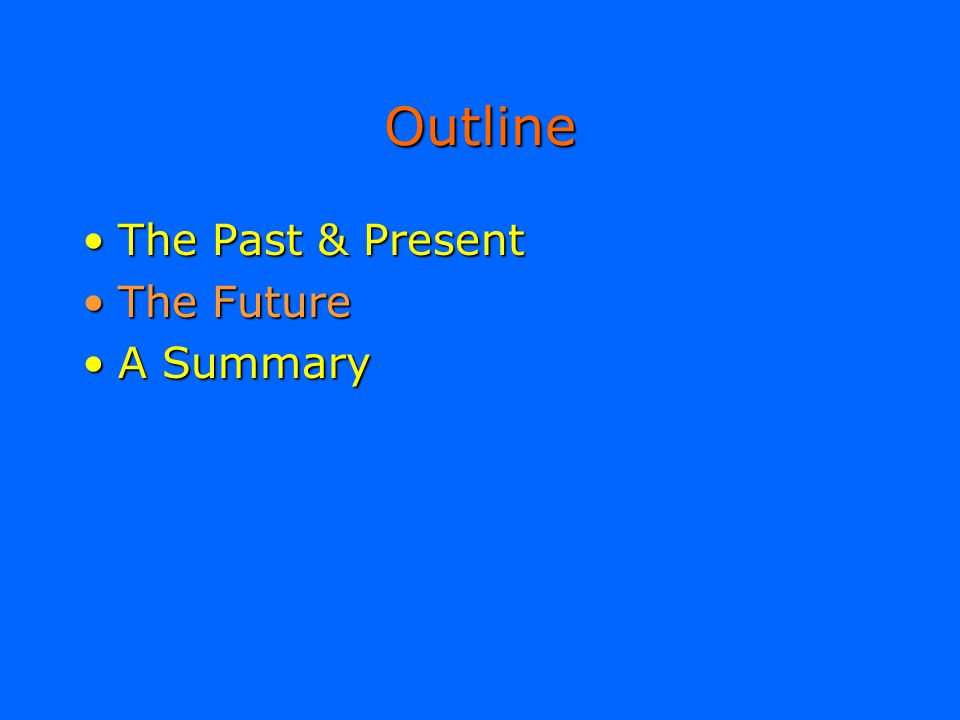 Outline The Past & Present The Future A Summary