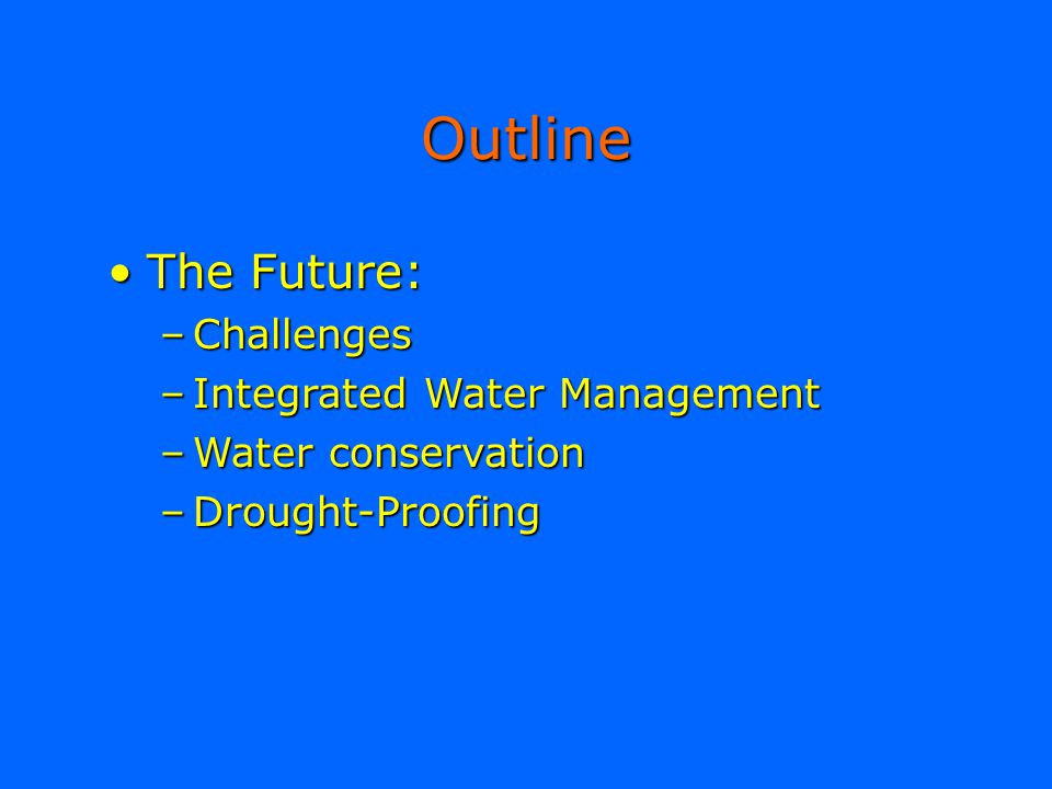 Outline The Future: Challenges Integrated Water Management