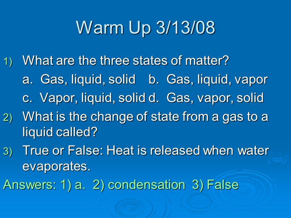 Warm Up 3/13/08 What are the three states of matter