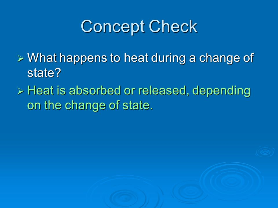Concept Check What happens to heat during a change of state