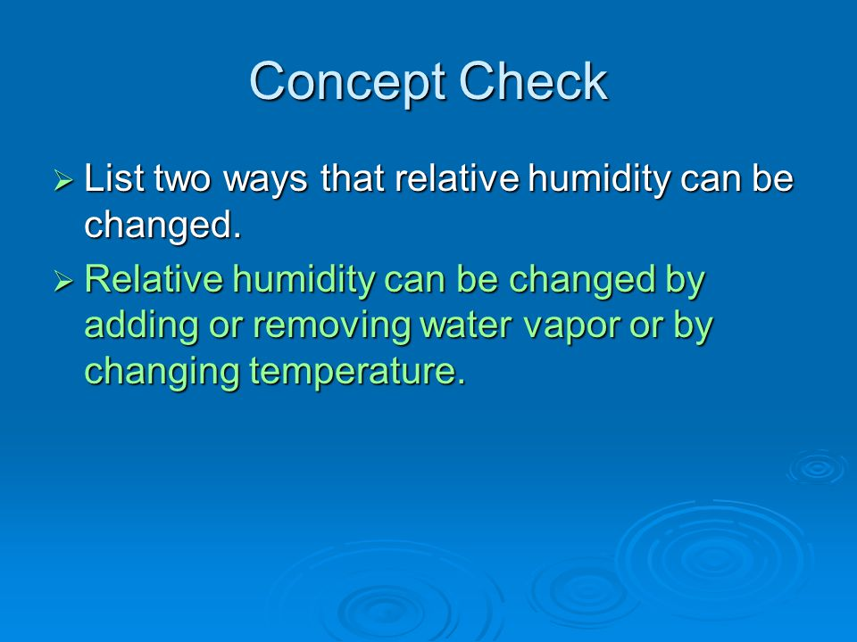 Concept Check List two ways that relative humidity can be changed.