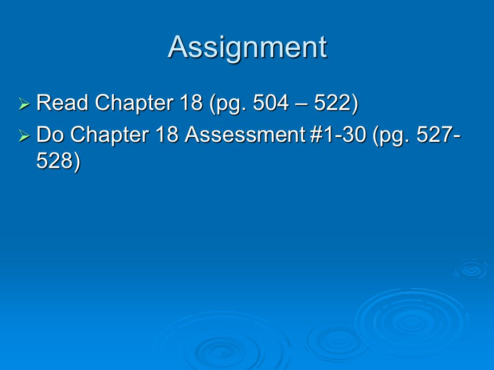 Assignment Read Chapter 18 (pg. 504 – 522)