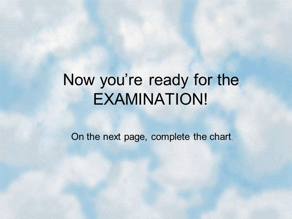 Now you're ready for the EXAMINATION!