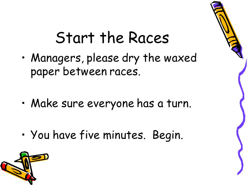 Start the Races Managers, please dry the waxed paper between races.