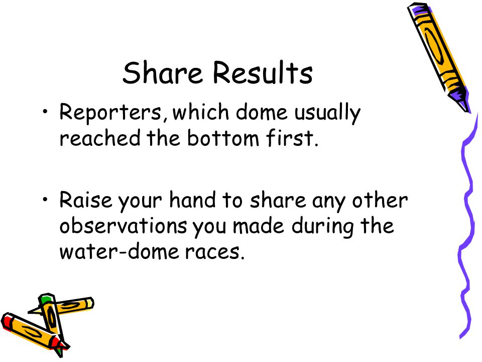Share Results Reporters, which dome usually reached the bottom first.