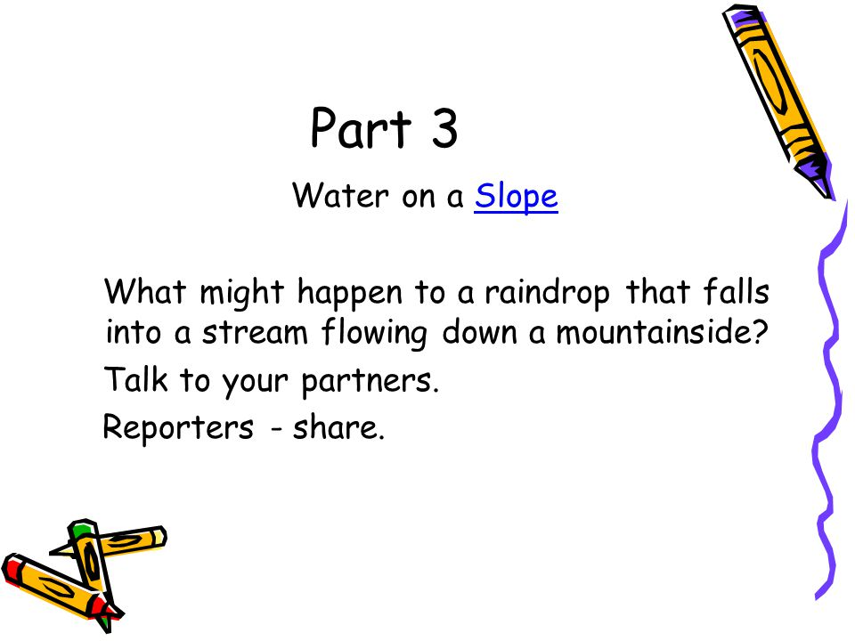 Part 3 Water on a Slope. What might happen to a raindrop that falls into a stream flowing down a mountainside