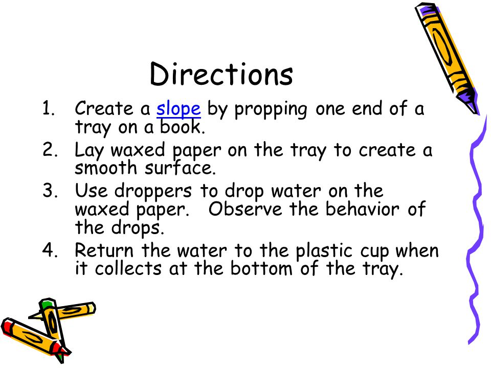 Directions Create a slope by propping one end of a tray on a book.