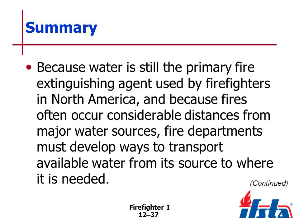 Summary Firefighters must know what water supply systems have been developed and what their responsibilities are when these systems are used.