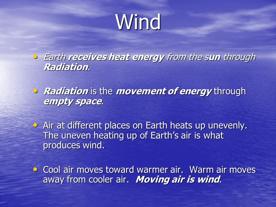 Wind Earth receives heat energy from the sun through Radiation.