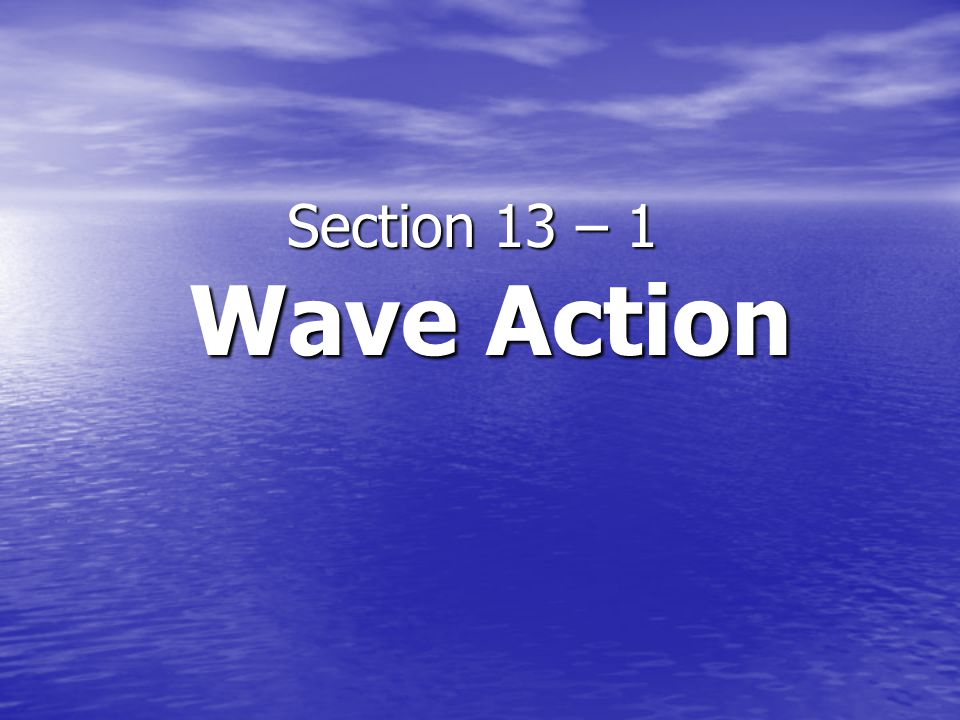 Section 13 – 1 Wave Action