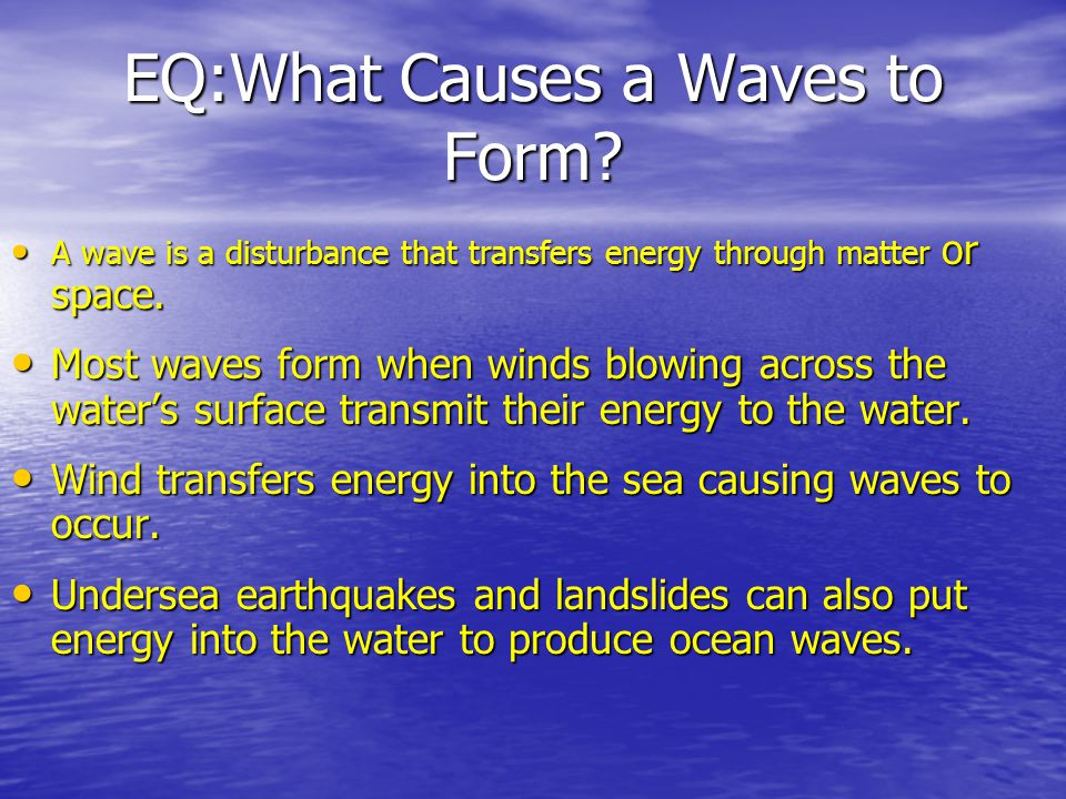 EQ:What Causes a Waves to Form