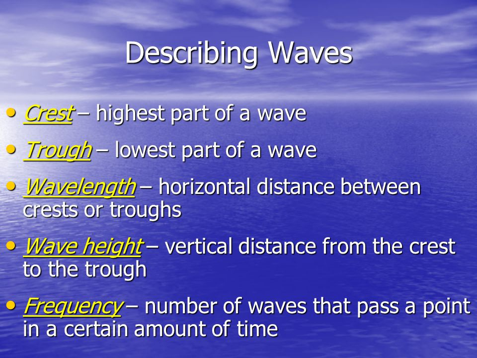 Describing Waves Crest – highest part of a wave