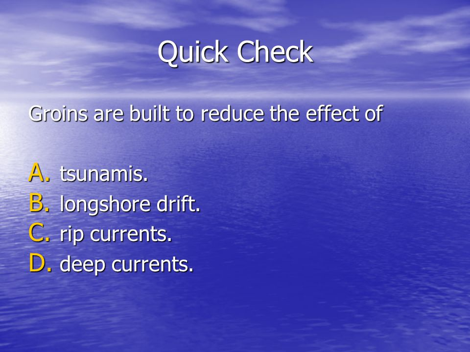 Quick Check Groins are built to reduce the effect of tsunamis.
