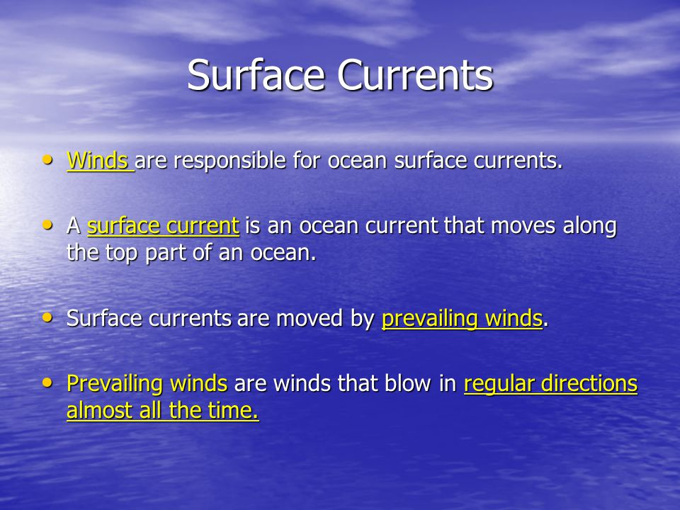Surface Currents Winds are responsible for ocean surface currents.