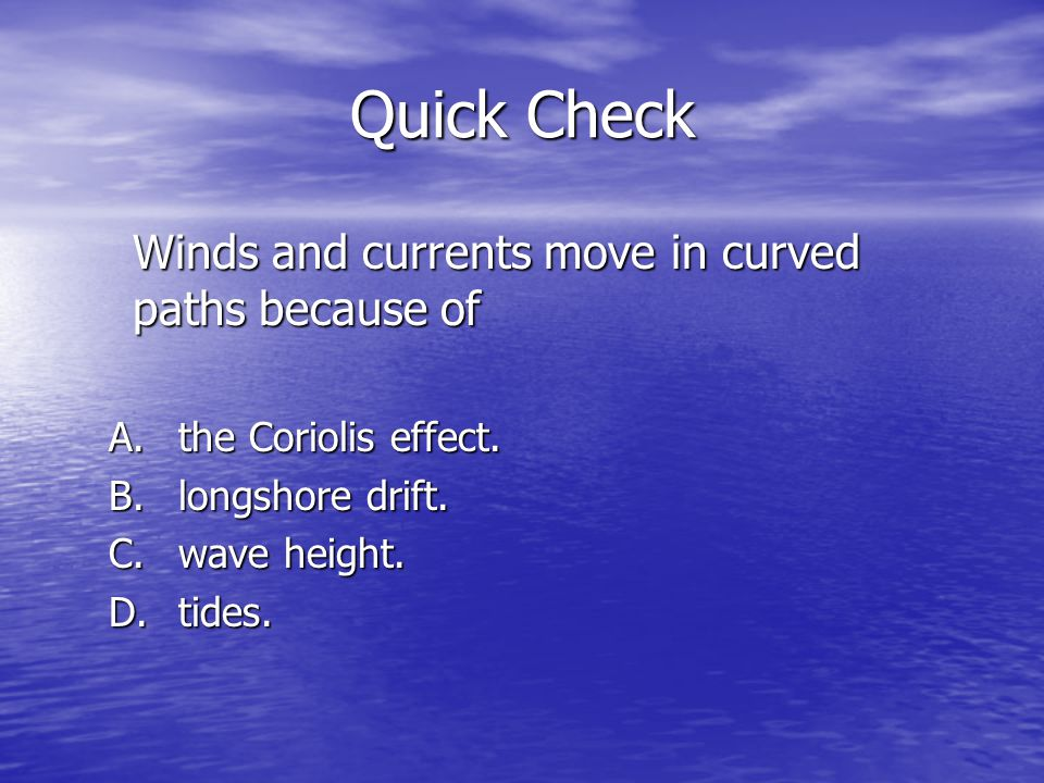 Quick Check Winds and currents move in curved paths because of