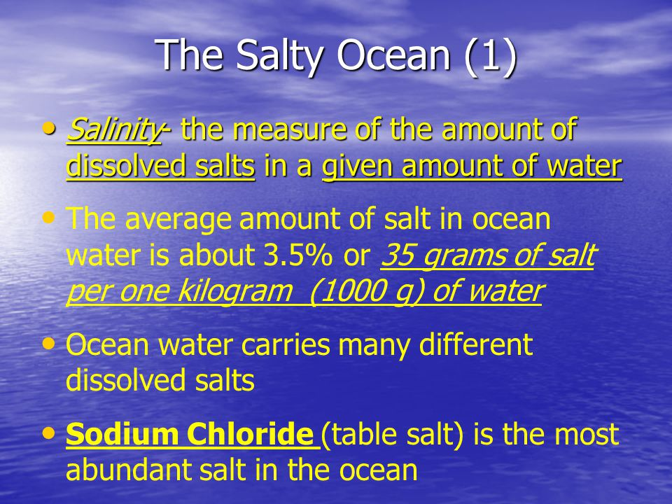 The Salty Ocean (1) Salinity- the measure of the amount of dissolved salts in a given amount of water.