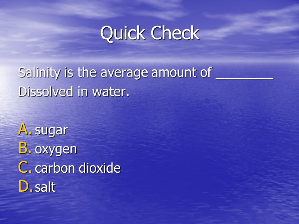 Quick Check Salinity is the average amount of ________
