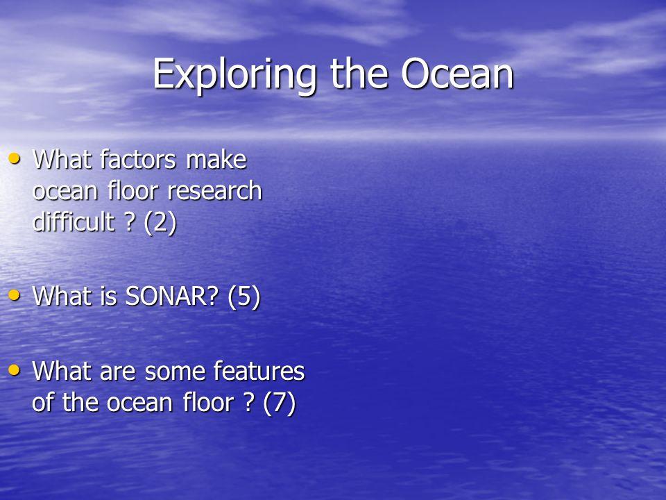 Exploring the Ocean What factors make ocean floor research difficult .