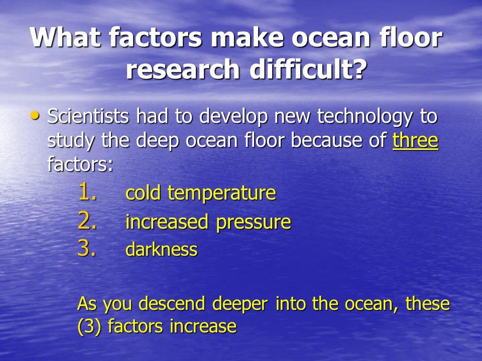 What factors make ocean floor research difficult