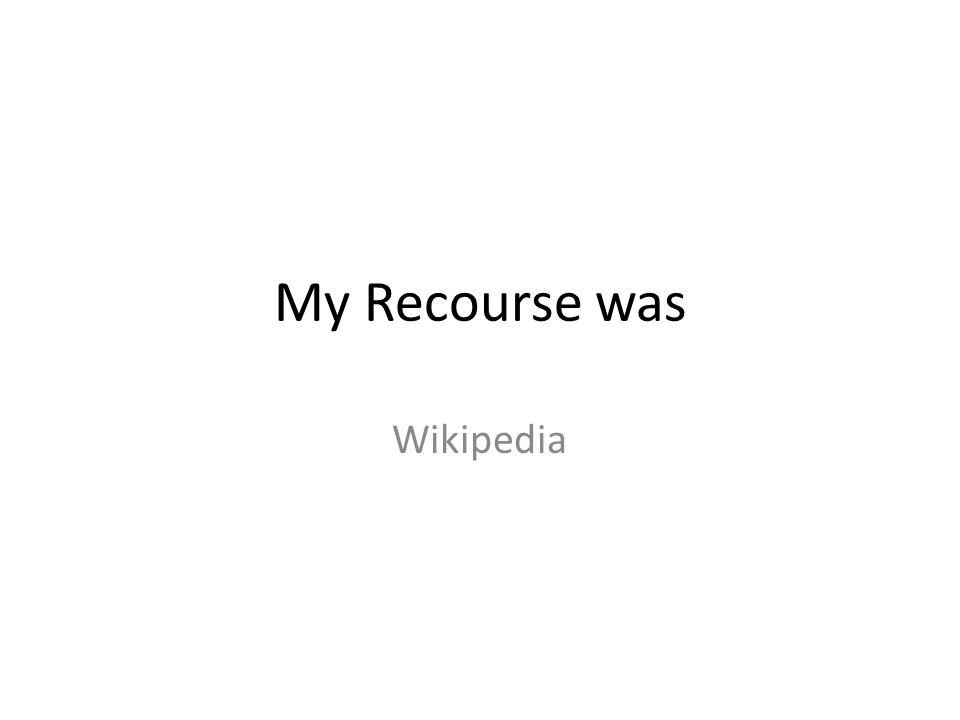 My Recourse was Wikipedia