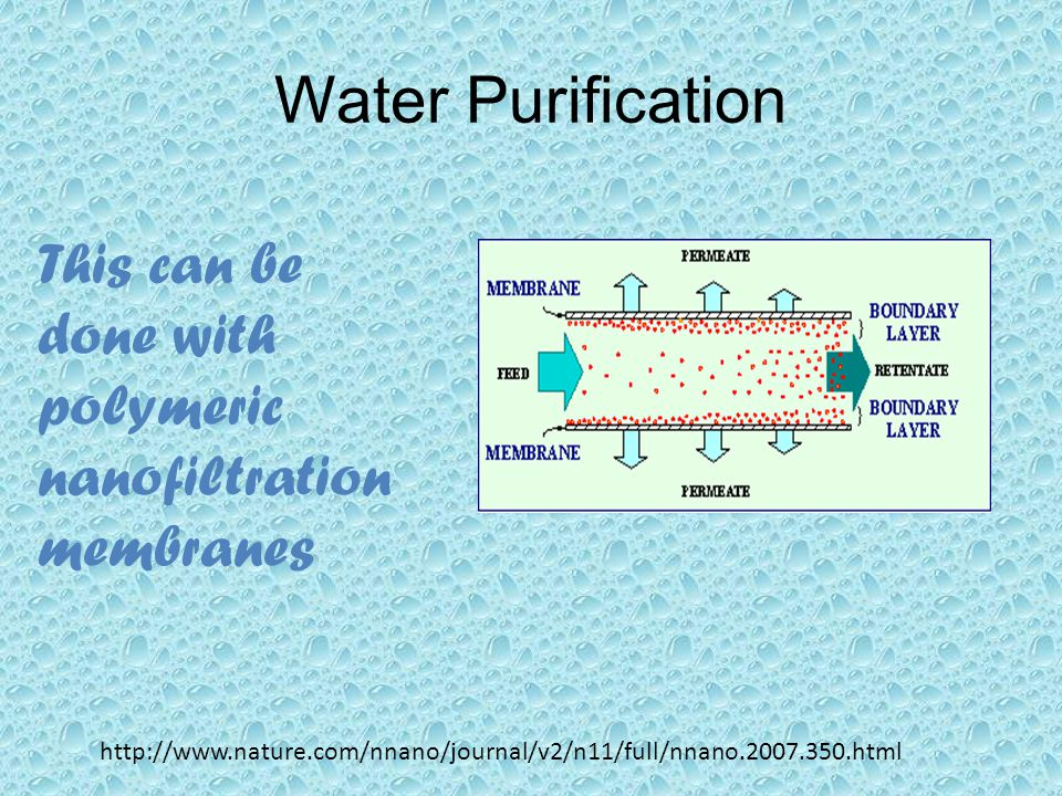 Water Purification This can be done with polymeric nanofiltration membranes.