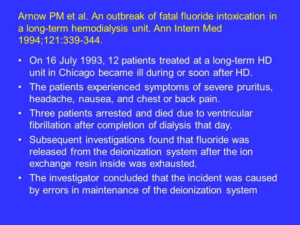 Arnow PM et al. An outbreak of fatal fluoride intoxication in a long-term hemodialysis unit. Ann Intern Med 1994;121:339-344.