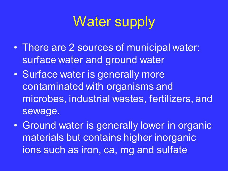 Water supply There are 2 sources of municipal water: surface water and ground water.