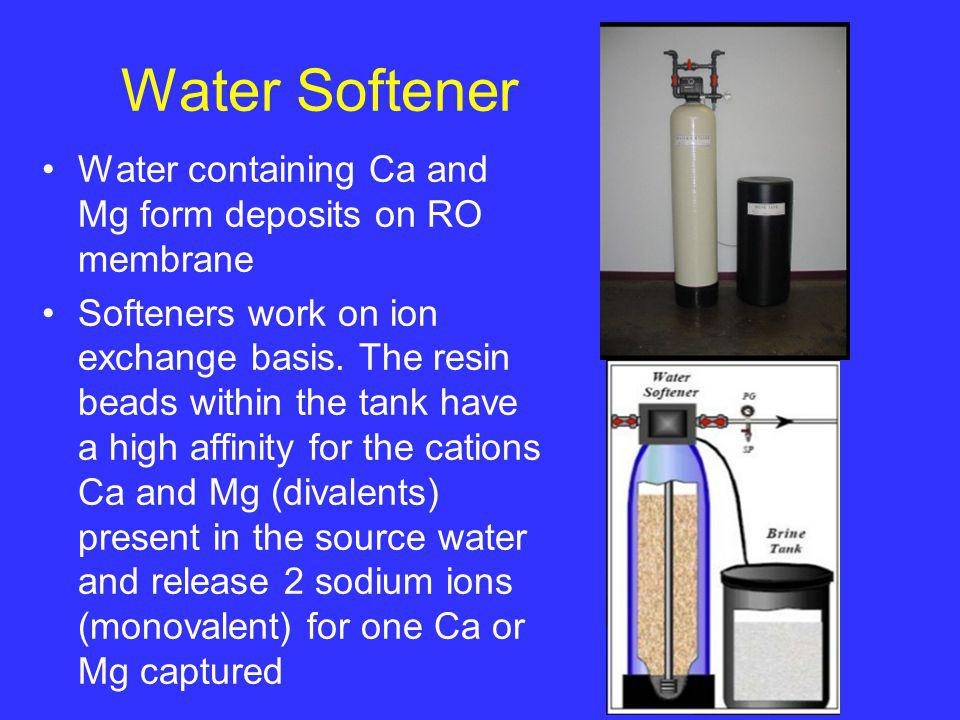 Water Softener Water containing Ca and Mg form deposits on RO membrane