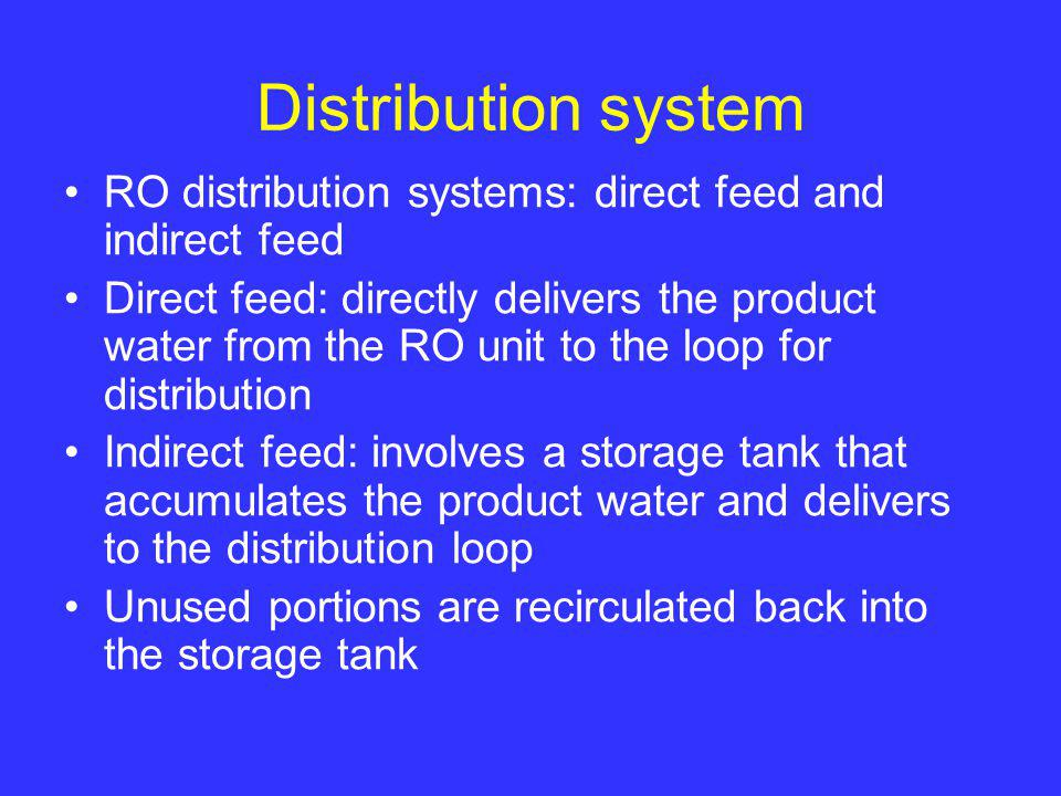 Distribution system RO distribution systems: direct feed and indirect feed.