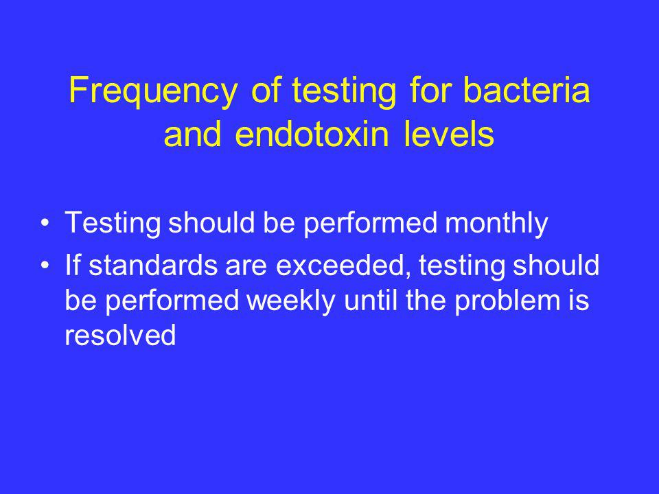 Frequency of testing for bacteria and endotoxin levels