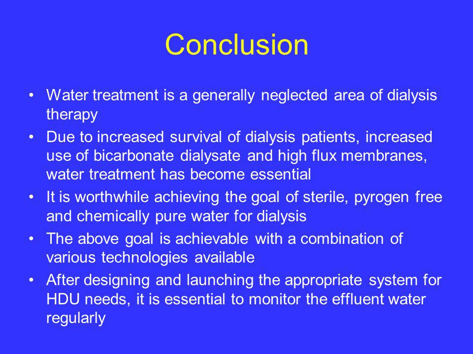 Conclusion Water treatment is a generally neglected area of dialysis therapy.