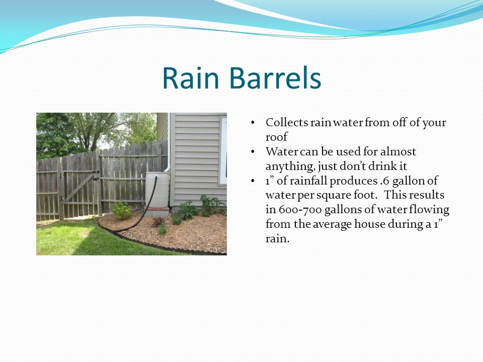 Rain Barrels Collects rain water from off of your roof