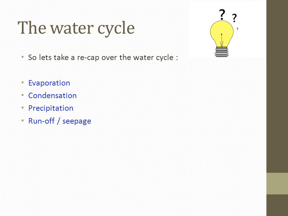 The water cycle So lets take a re-cap over the water cycle :