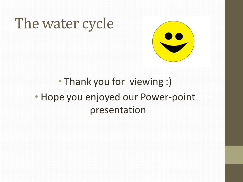 The water cycle Thank you for viewing :)