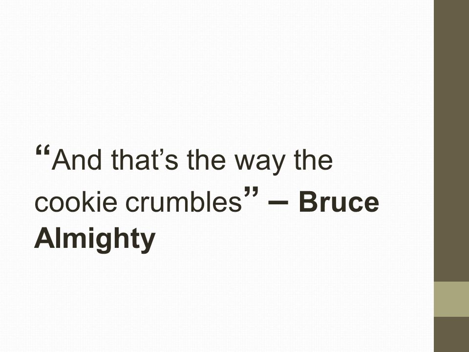 And that's the way the cookie crumbles – Bruce Almighty