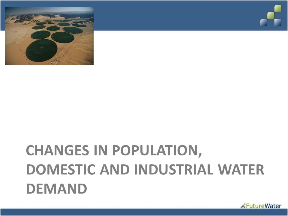 Changes in Population, Domestic and industrial water demand