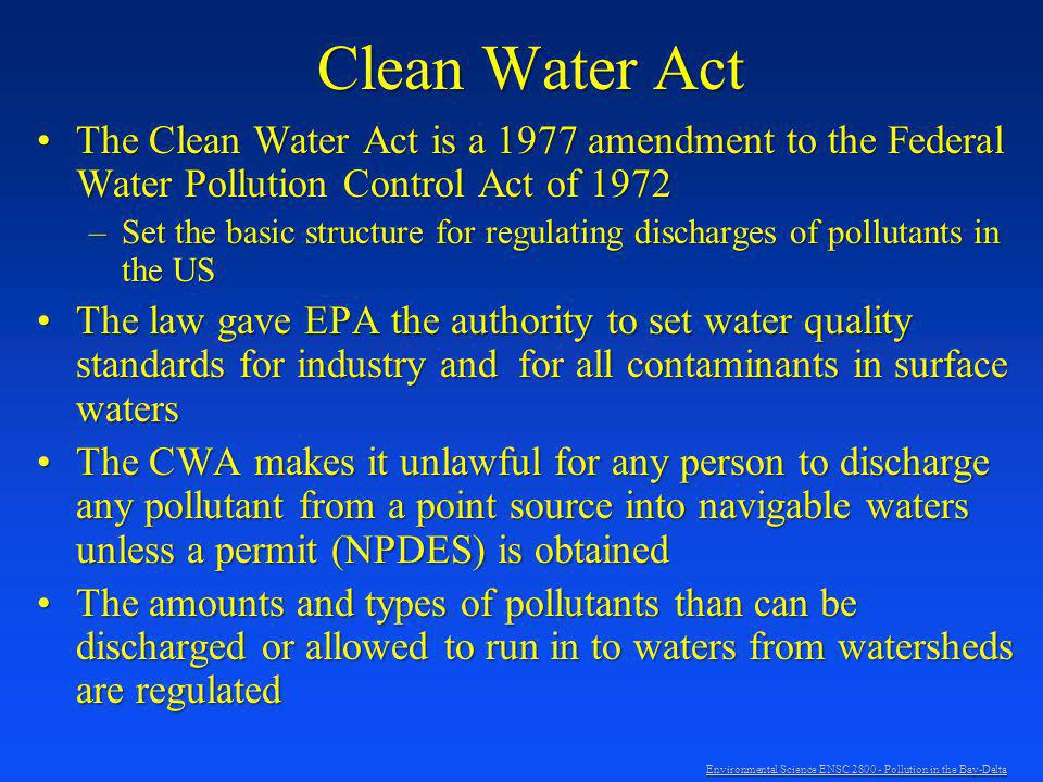 Clean Water Act The Clean Water Act is a 1977 amendment to the Federal Water Pollution Control Act of 1972.