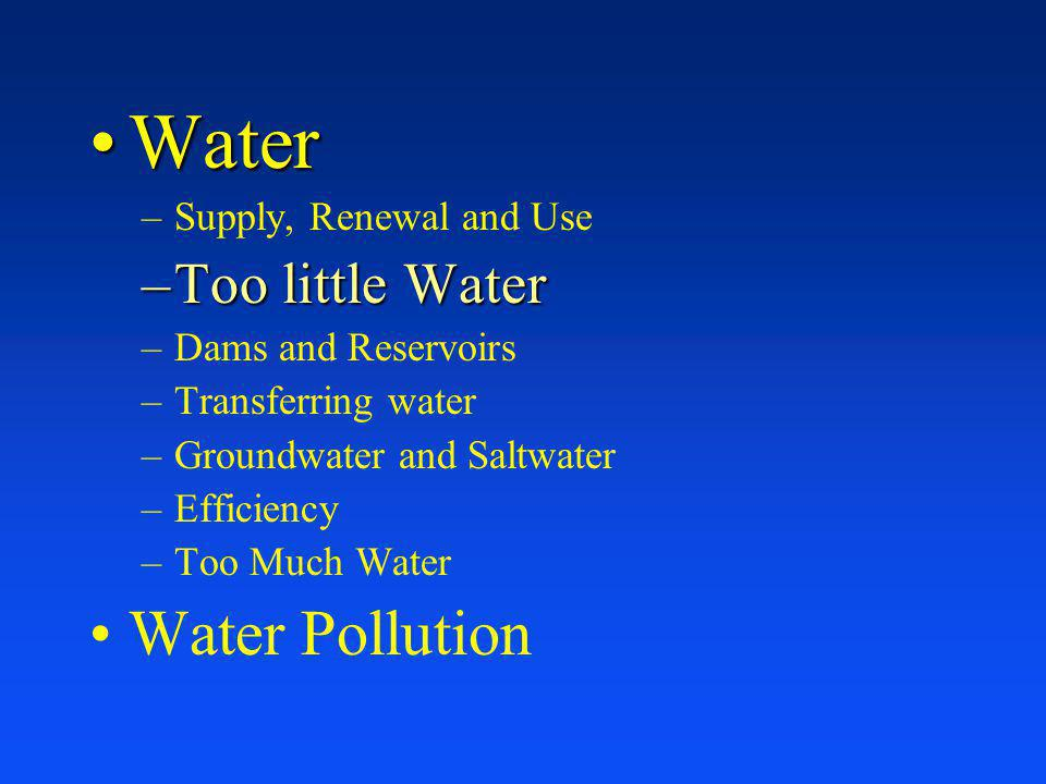 Water Water Pollution Too little Water Supply, Renewal and Use