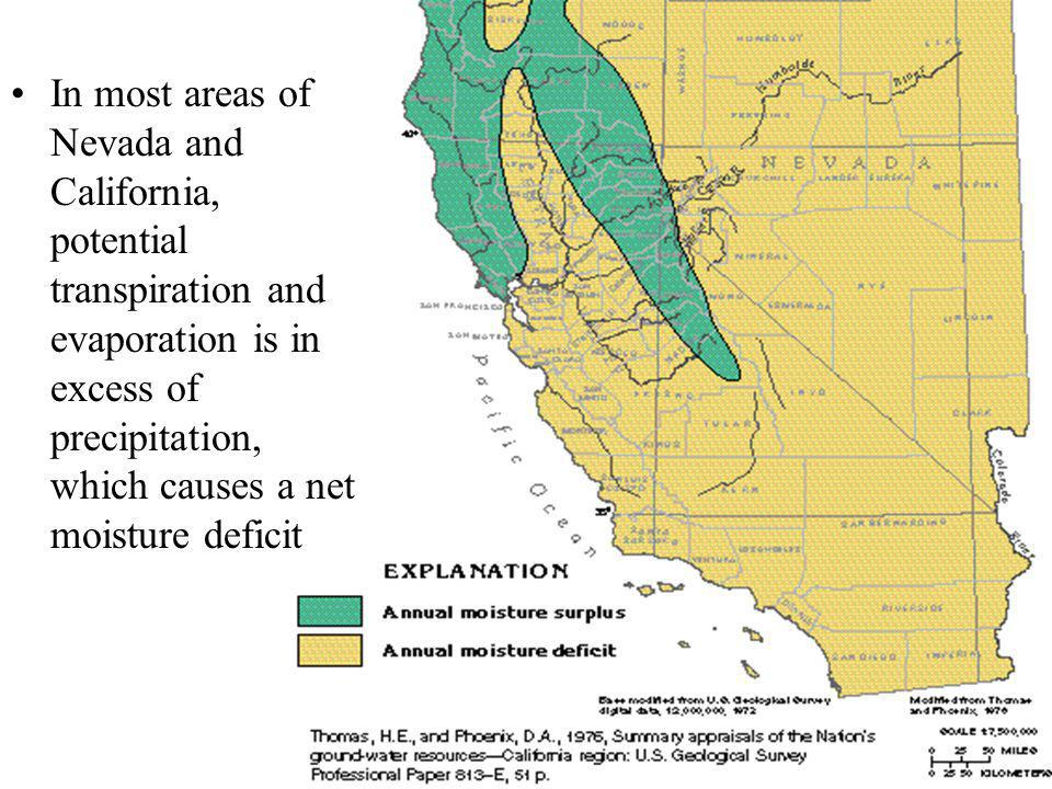 In most areas of Nevada and California, potential transpiration and evaporation is in excess of precipitation, which causes a net moisture deficit