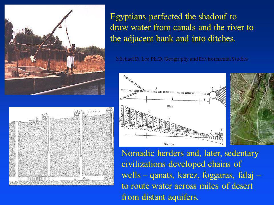 Egyptians perfected the shadouf to draw water from canals and the river to the adjacent bank and into ditches.
